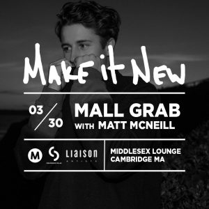 Make it New with Mall Grab @ Middlesex Lounge | Cambridge | Massachusetts | United States