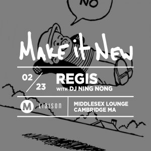 Make it New with REGIS @ Middlesex Lounge | Cambridge | Massachusetts | United States