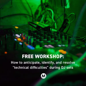 "Free Workshop ""How to anticipate, identify, & resolve ""technical difficulties"" during DJ sets"" @ Mmmmaven 